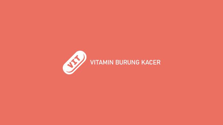 VITAMIN BURUNG KACER
