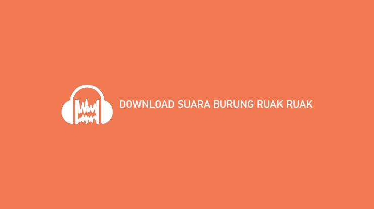 Download Suara Burung Ruak Ruak