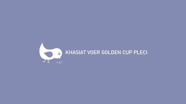 Khasiat Voer Golden Cup Pleci