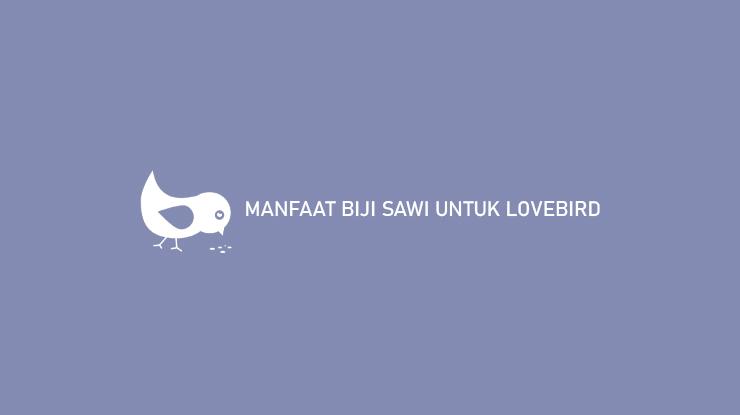 Manfaat Biji Sawi Untuk Lovebird