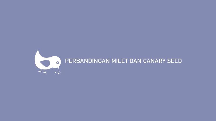Perbandingan Milet dan Canary Seed