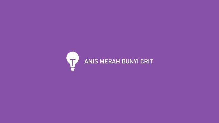 Anis Merah Bunyi Crit